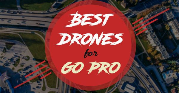 best drones for go pro
